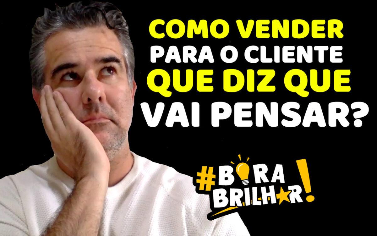 Como_Vender_para_o_cliente_que_diz_que_vai_pensar_André_Ortiz
